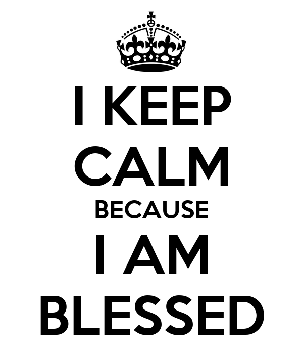 I Am Blessed I KEEP CALM BECAUSE I AM