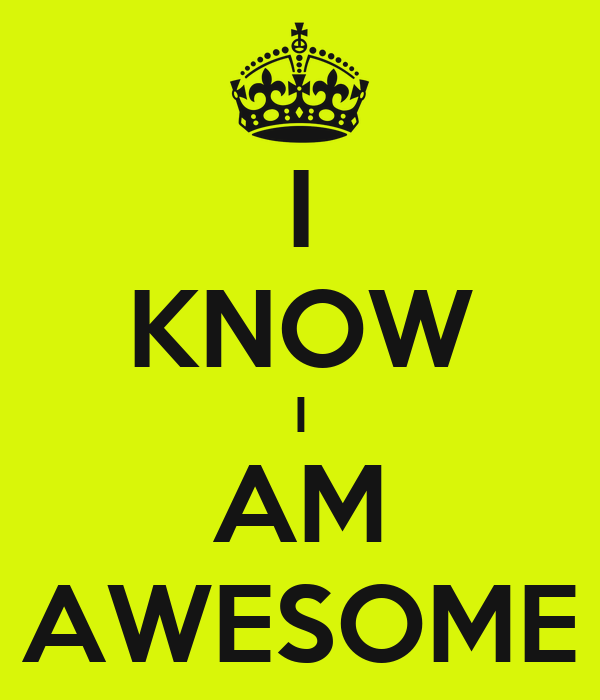 I Know I Am Awesome Keep Calm And Carry On Image Generator