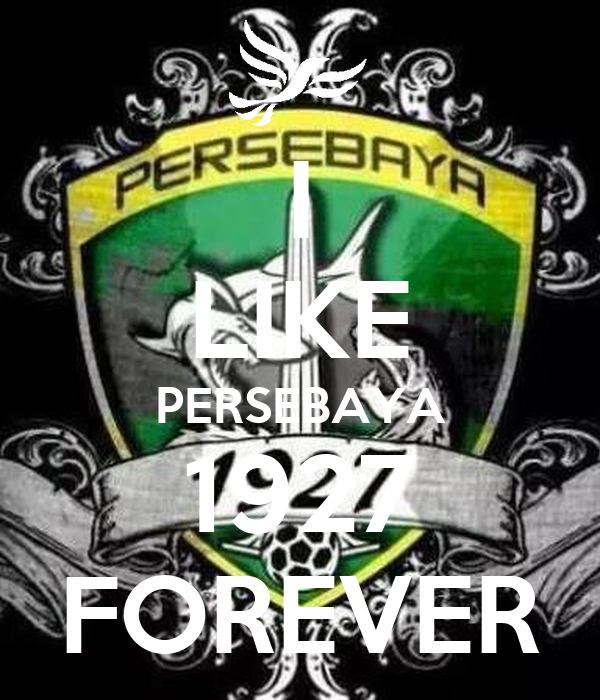 I LIKE PERSEBAYA 1927 FOREVER - KEEP CALM AND CARRY ON