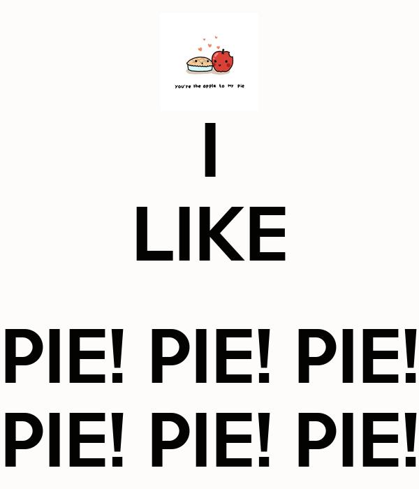 i liek pie Listen to i like pie, i like cake from jackie washington's midnight choo choo for free, and see the artwork, lyrics and similar artists.