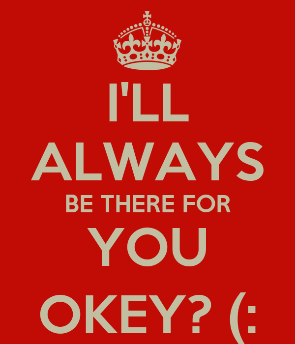 Quotes About Love Relationships: I'LL ALWAYS BE THERE FOR YOU OKEY? (: Poster