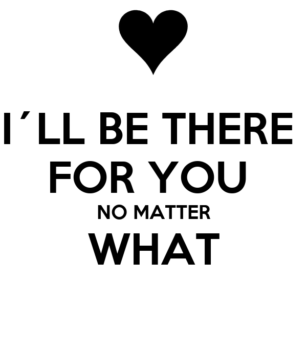 I´LL BE THERE FOR YOU NO MATTER WHAT Poster | NIGIRASE | Keep Calm ...