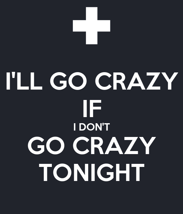 Ll go crazy if i don t go crazy tonight