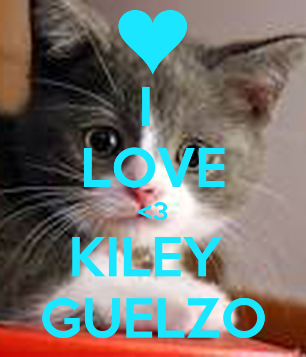 I  LOVE <3 KILEY  GUELZO