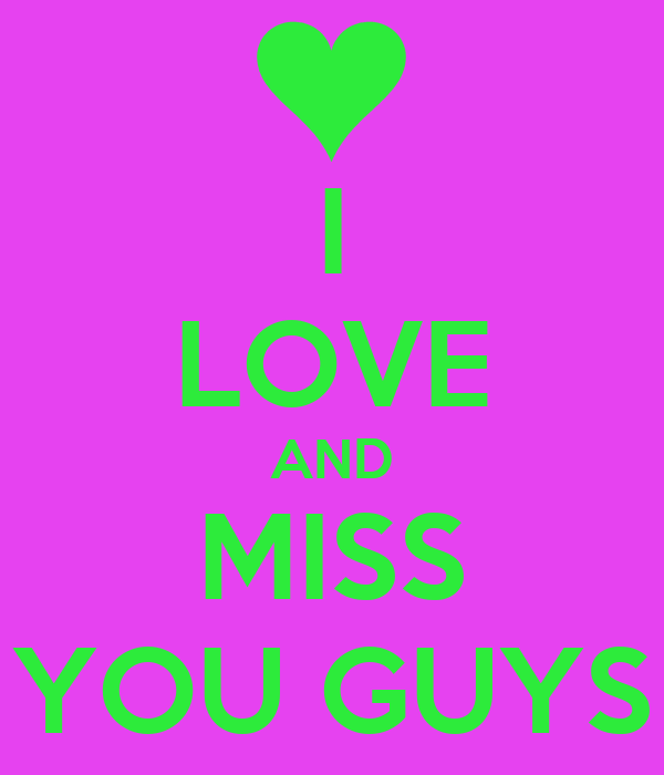 I Love And Miss You Guys Poster Ayana Anthony Keep Calm O Matic