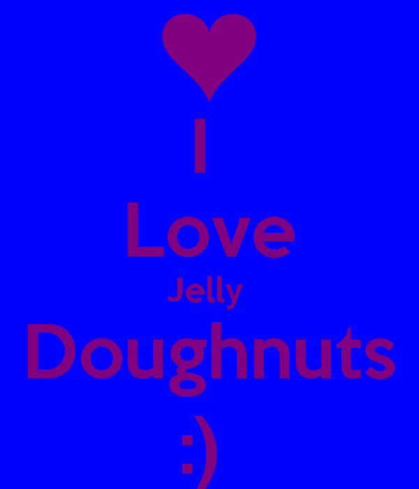 Love Jelly Wallpaper : I Love Jelly Doughnuts :) - KEEP cALM AND cARRY ON Image Generator