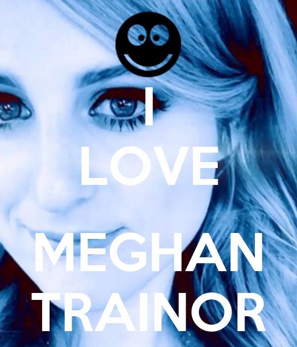 The Love Train Meghan Trainor: I LOVE MEGHAN TRAINOR Poster