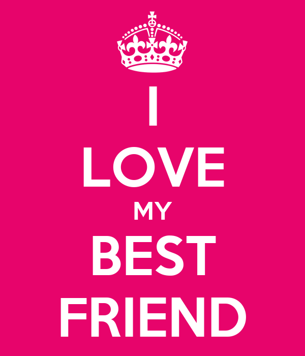 Quotes Best Friend And Love : I love my best friend quotes quotesgram