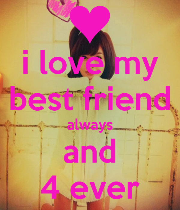 I Love My Best Friend Always And 4 Ever
