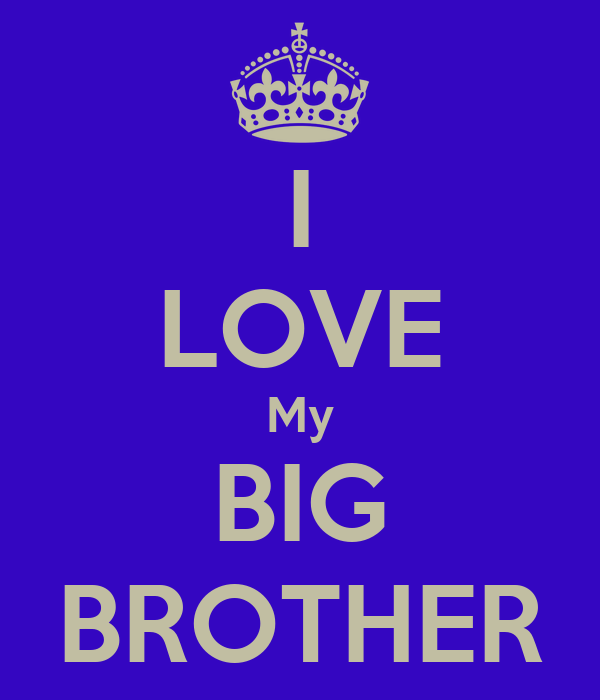 I Love My Big Brother Keep Calm And Carry On Image Generator