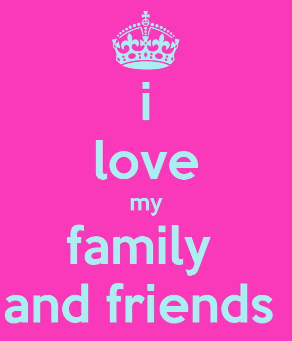 I Love My Family And Friends Poster Yasmin Keep Calm O Matic