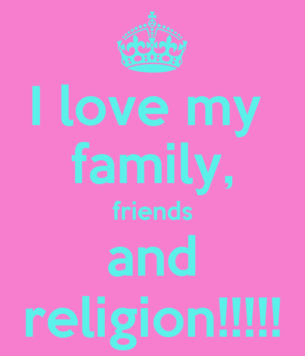 I Love My Family Friends And Religion Poster Amina Begum