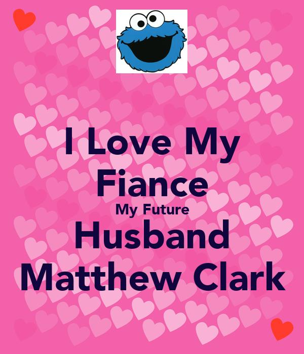 I Love My Fiance My Future Husband Matthew Clark Poster Dee