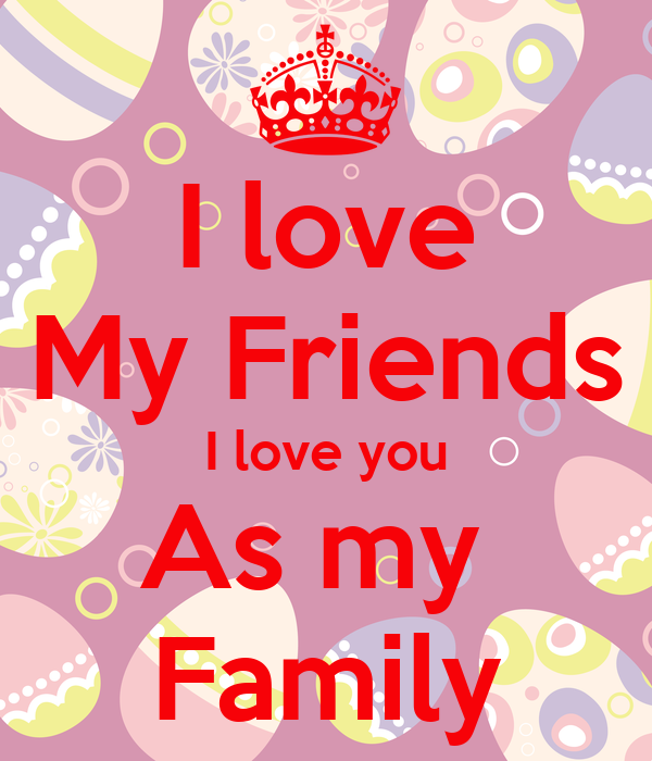 I Love My Friends I Love You As My Family Poster Jessicaredfern581