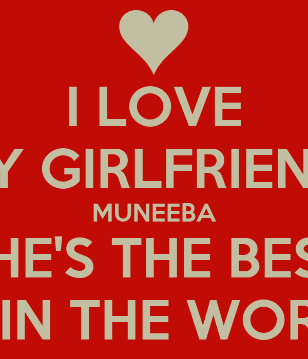 I love my girlfriend muneeba she 39 s the best girl in the for Best love pic in the world