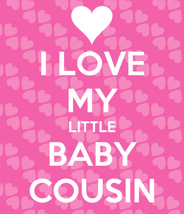 I LOVE MY LITTLE BABY COUSIN - KEEP CALM AND CARRY ON