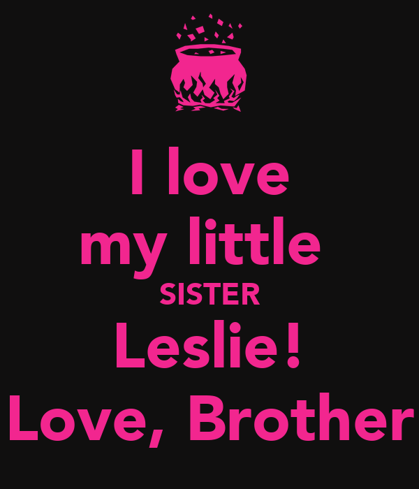 I Love My Little Sister Leslie Love Brother Poster Bobbylmax