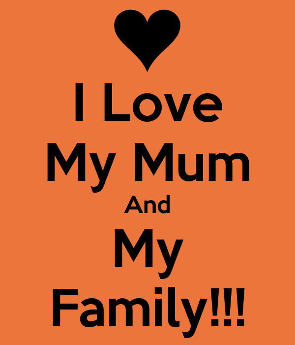 I Love My Mum And My Family!!! Poster candy Keep calm-o-Matic