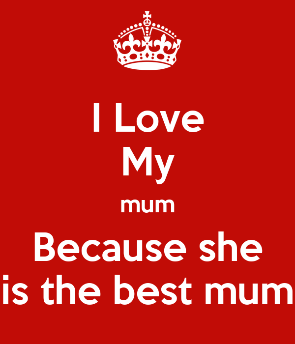 i love my mum because she is the best mum poster 214 keep calm o