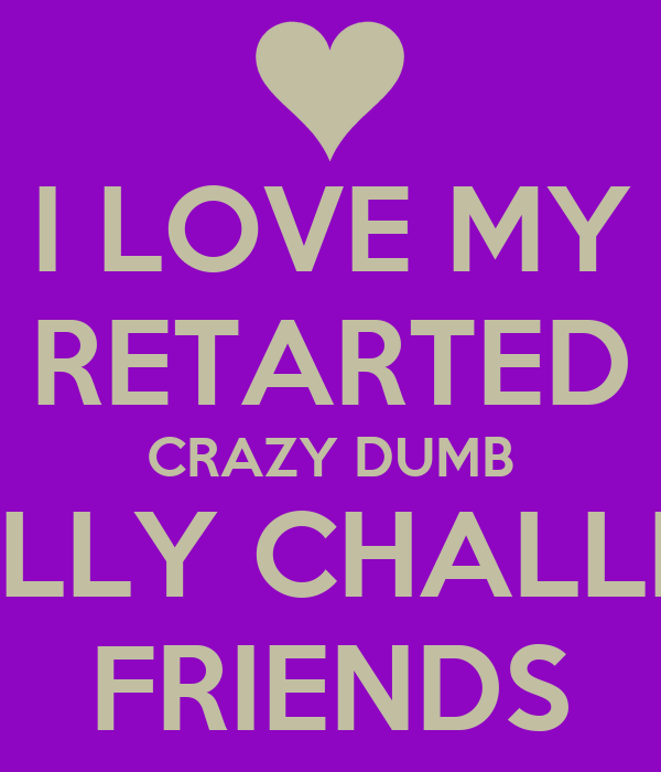 Crazy Friendship Quotes With Images : My crazy friends quotes quotesgram