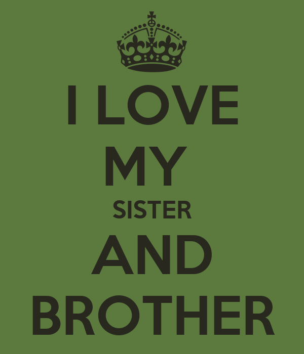 I Love My Sister And Brother Poster N Keep Calm O Matic