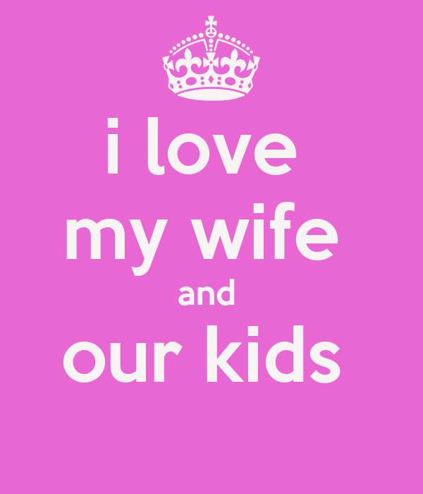 I Love You Quotes Wife : Quotes To My Wife How I Love My Wife Quotes My Wife Said To Go Out