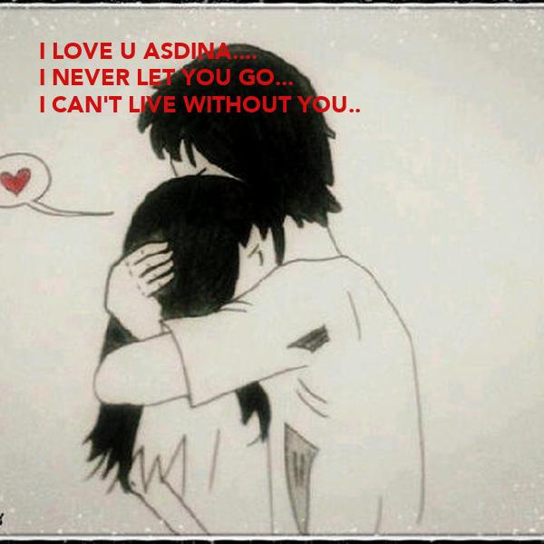 Love U Cant Have: I LOVE U ASDINA.... I NEVER LET YOU GO... I CAN'T LIVE