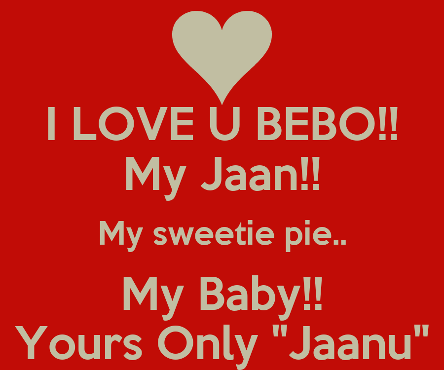 I LOVE U BEBO!! My Jaan!! My sweetie pie.. My Baby!! Yours Only