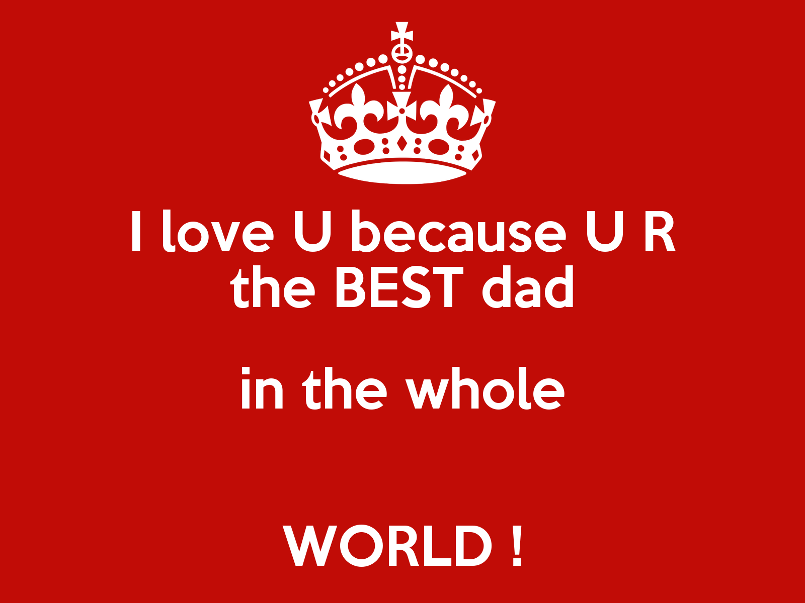 I love u because u r the best dad in the whole world for Best love pic in the world