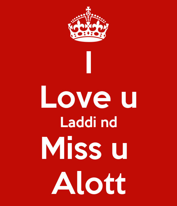 I Love U Laddi Nd Miss U Alott Poster Laddi Keep Calm O Matic