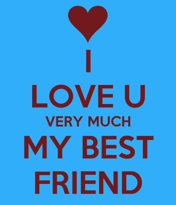 I Love U Very Much My Best Friend Poster Jadhe Keep Calm O Matic