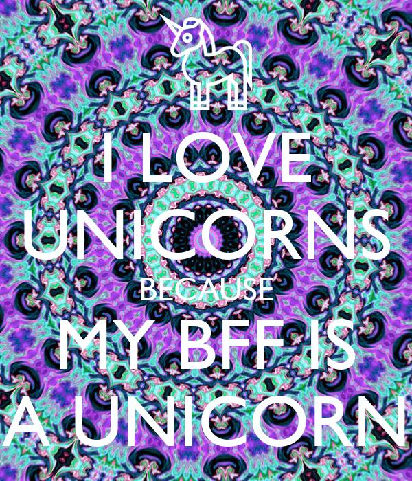 Unicorns For Sale >> I LOVE UNICORNS BECAUSE MY BFF IS A UNICORN Poster | newyorker | Keep Calm-o-Matic