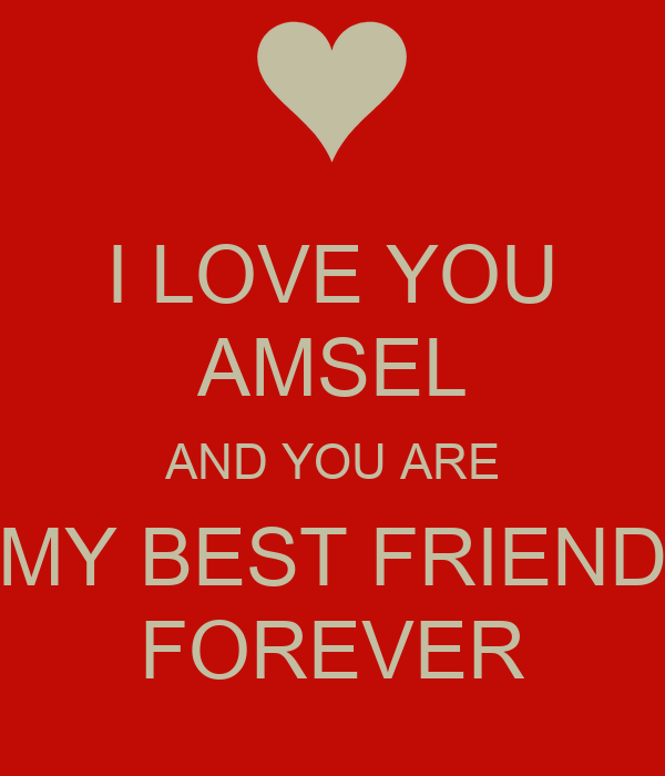 LOVE YOU AMSEL AND YOU ARE MY BEST FRIEND FOREVERYou Are My Best Friend Forever Images