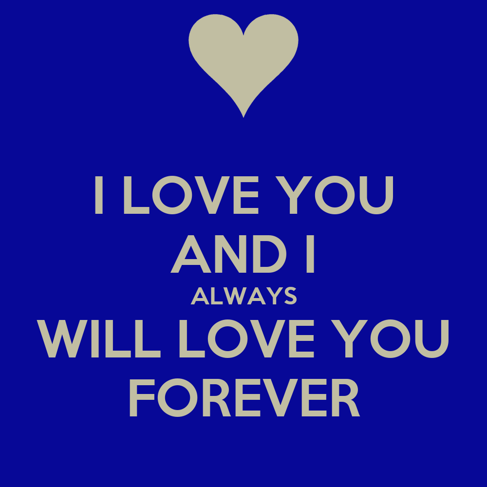 i love you and i always will love you forever poster