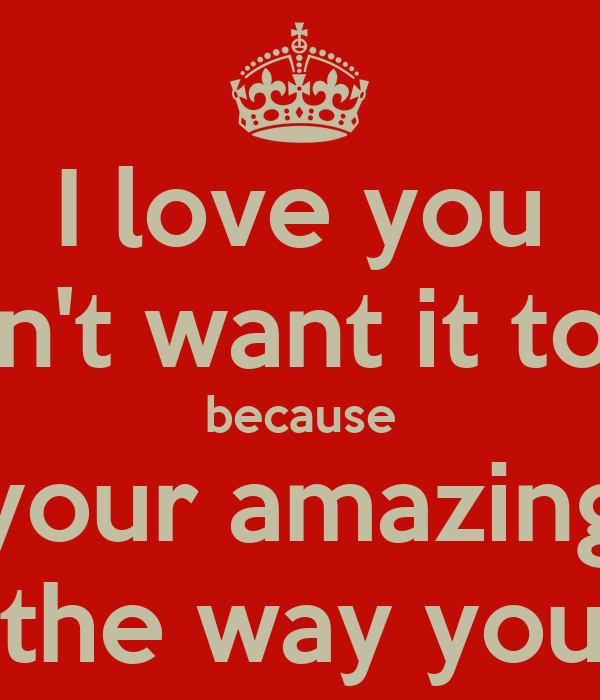 you are amazing and i love you