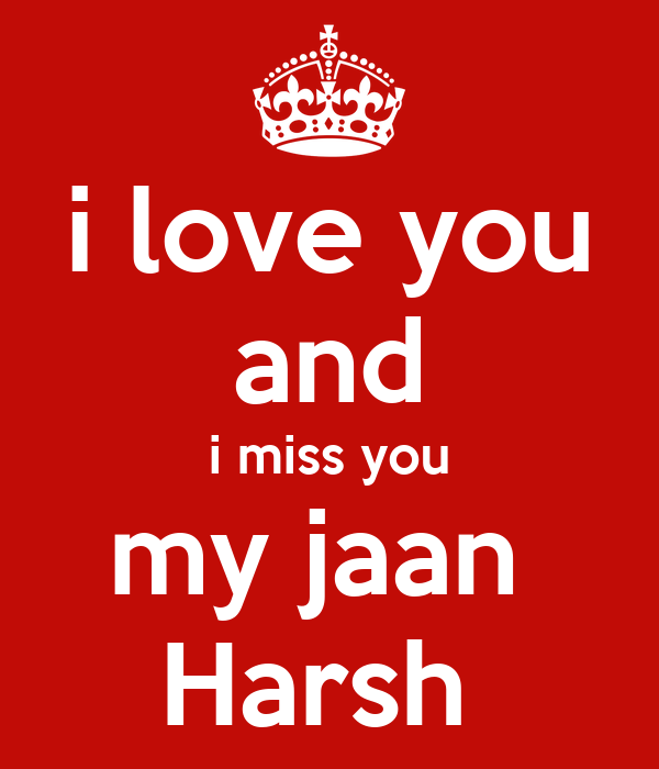 I Love You And I Miss You My Jaan Harsh Poster Harsh Keep Calm O