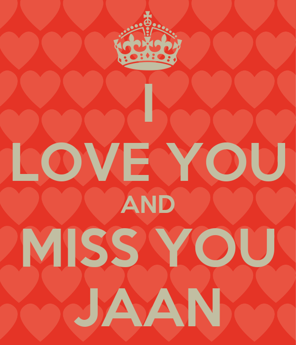Wallpaper Love You Jaan : I LOVE YOU AND MISS YOU JAAN - KEEP cALM AND cARRY ON Image Generator
