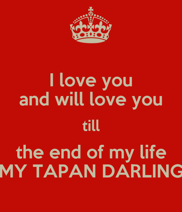 I love you and will love you till the end of my life MY TAPAN DARLING - KEEP cALM AND cARRY ON ...