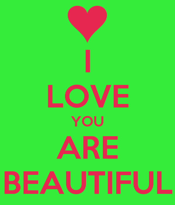 I LOVE YOU ARE BEAUTIFUL - KEEP CALM AND CARRY ON Image ...