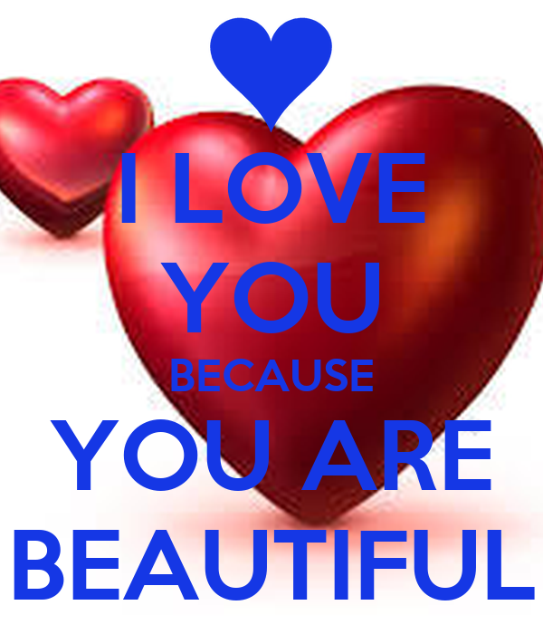 I LOVE YOU BECAUSE YOU ARE BEAUTIFUL Poster ...