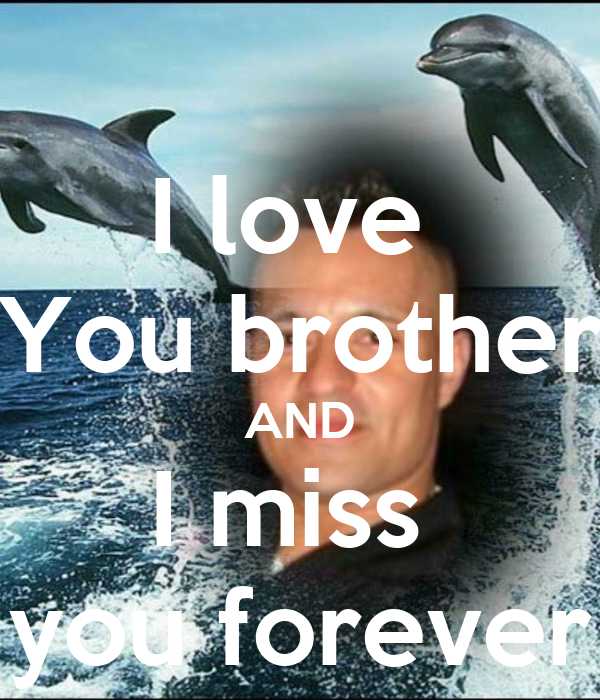 Sad I Miss You Quotes For Friends: I Love You Brother AND I Miss You Forever Poster
