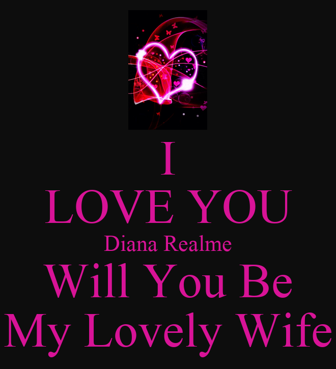 I Love You Diana Realme Will You Be My Lovely Wife