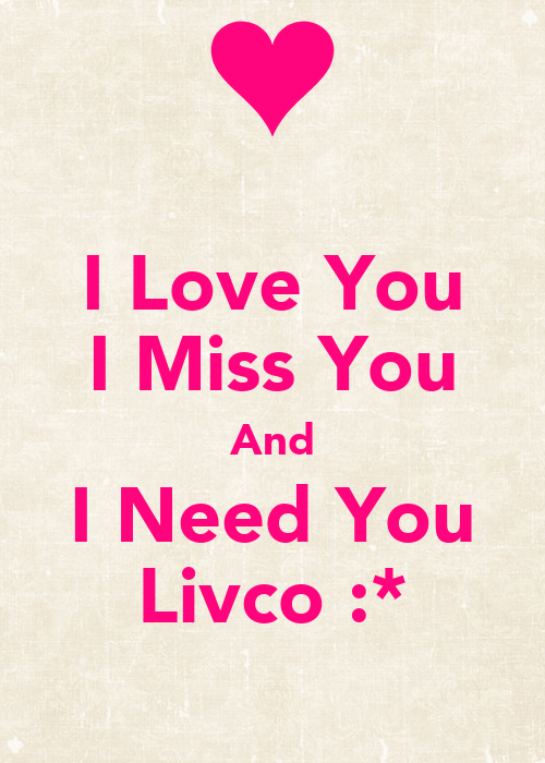 I Love You I Miss You And I Need You Livco :* Poster ...
