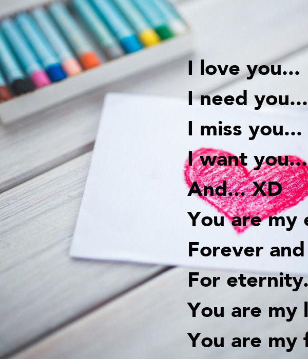 I Love You I Need You I Miss You I Want You And Xd