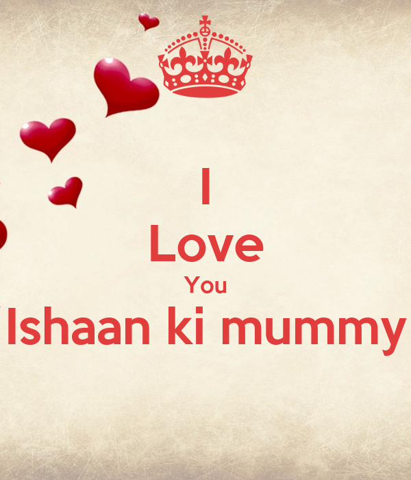 I Love You Ishaan Ki Mummy Poster Indra Keep Calm O Matic