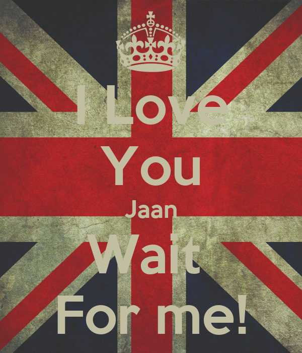 Wallpaper Love You Jaan : I Love You Jaan Wait For me! - KEEP cALM AND cARRY ON Image Generator