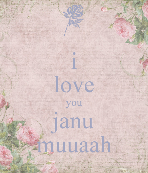 Love You Janu Wallpaper : i love you janu muuaah - KEEP cALM AND cARRY ON Image Generator