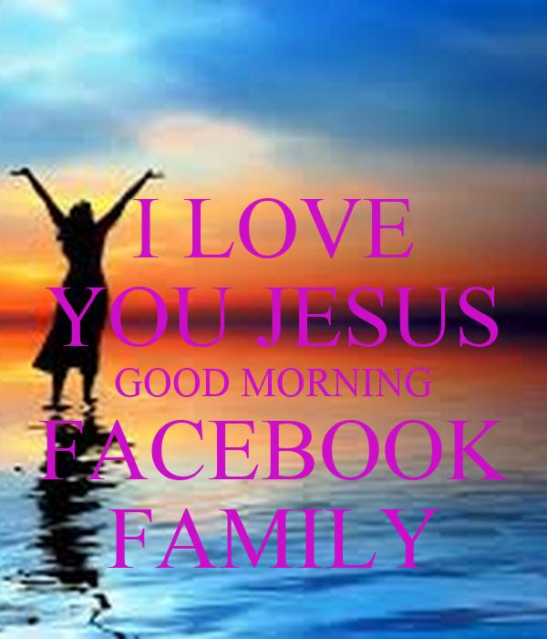 I LOVE YOU JESUS GOOD MORNING FACEBOOK FAMILY Poster | DJ ...