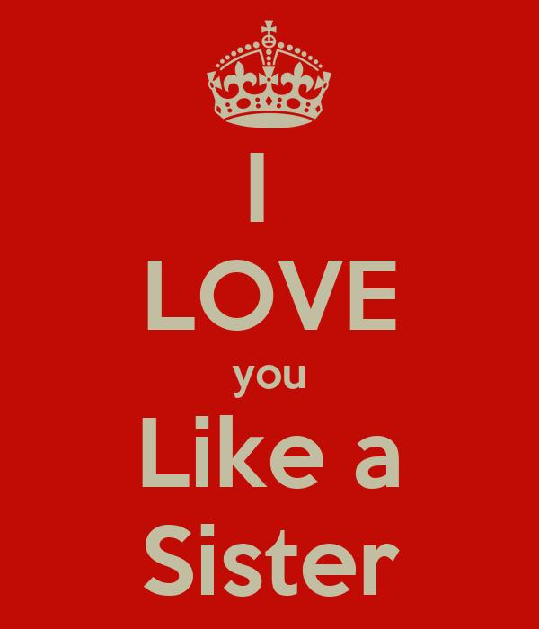 I Love You Like A Sister Poster Desire Davis Keep Calm O Matic