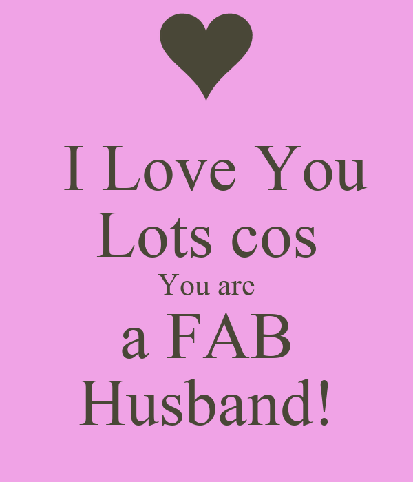 I Love You Quotes For Husband Download : ... Images with I Love You Lots Cos You Are A FAB Husband! Poster Teh Keep